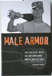 Male Armor: The Soldier Hero in Contemporary America